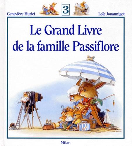 Geneviève Huriet et Loïc Jouannigot - Le Grand Livre de la famille Passiflore Tome 3 : .