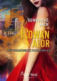 Genevieve Jack - Les Dragons de Paragon 3 : Rowan Valor - Les Dragons de Paragon.