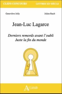 Geneviève Jolly et Julien Rault - Jean-Luc Lagarce - Derniers remords avant l'oubli, juste avant la fin du monde.