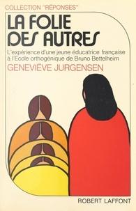 Geneviève Jurgensen et Dimitri Selesneff - La folie des autres - L'expérience d'une jeune éducatrice française à l'École Orthogénique de Bruno Bettelheim.