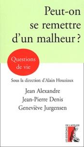Geneviève Jurgensen et Jean Alexandre - Peut-on se remettre d'un malheur ?.