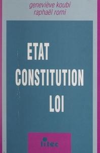 Geneviève Koubi et Raphaël Romi - État, constitution, loi.