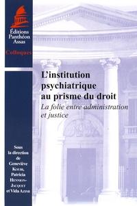 Geneviève Koubi et Patricia Hennion-Jacquet - L'institution psychiatrique au prisme du droit - La folie entre administration et justice.