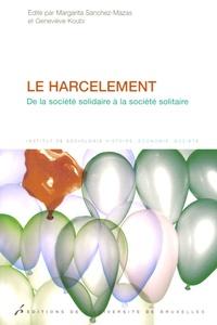Geneviève Koubi et Margarita Sanchez-Mazas - Le harcelement - De la société solidaire à la société solitaire.