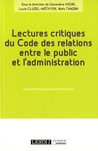 Geneviève Koubi et Lucie Cluzel-Métayer - Lectures critiques du code des relations entre le public et l'administration.