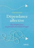 Geneviève Krebs - Dépendance affective - Six étapes pour se prendre en main et agir.