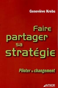 Geneviève Krebs - Faire partager sa stratégie - Piloter le changement.