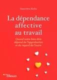 Geneviève Krebs - La dépendance affective au travail - Quand l'approbation et le regard de l'autre deviennent tributaires de notre bien.