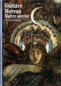 Geneviève Lacambre - Gustave Moreau - Maître sorcier.