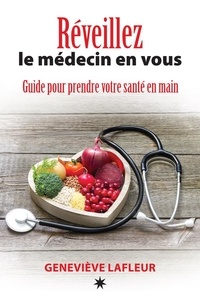 Geneviève Lafleur - Réveillez le médecin en vous - Guide pour prendre votre santé en main.