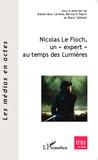 """Geneviève Landié et Bernard Papin - Nicolas Le Floch, un """"expert"""" au temps des Lumières - Actes de la journée d'études du 22 mars 2013 à l'Université Paris 3 Sorbonne Nouvelle."""