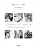 Geneviève Landry et Emmanuelle Brière - Laisser sa trace - Parler de la mort pour mieux goûter à la vie.