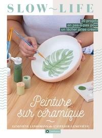 Geneviève Landsmann - Peinture sur céramique - 20 projets en pas-à-pas pour un lâcher prise créatif.