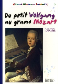 Geneviève Laporte - Du petit Wolfgang au grand Mozart.