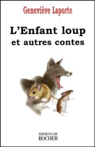 Geneviève Laporte - L'enfant loup - Et autres contes.