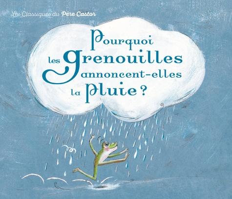 Geneviève Laurencin - Pourquoi les grenouilles annoncent-elles la pluie ?.