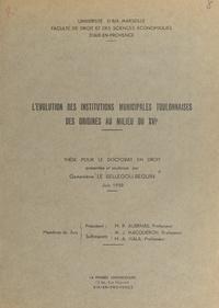 Geneviève Le Bellegou-Beguin et  Faculté de droit et des scienc - L'évolution des institutions municipales toulonnaises, des origines au milieu du XVIe siècle.