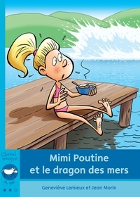 Geneviève Lemieux - Mimi Poutine et le dragon des mers.
