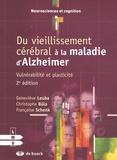 Geneviève Leuba et Christophe Büla - Du vieillissement cérébral à la maladie d'Alzheimer - Vulnérabilité et plasticité.