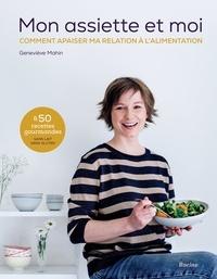 Geneviève Mahin - Mon assiette et moi - Comment apaiser ma relation à l'alimentation.