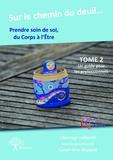 Geneviève Manent - Sur le chemin du deuil, prendre soin de soi du corps à l'être - Tome 2, Un guide pour les professionnels.