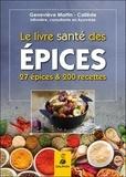 Geneviève Martin-Callède - Le livre santé des épices - 27 épices et leurs bienfaits sur la santé. Comment les intégrer dans la cuisine avec 200 recettes.