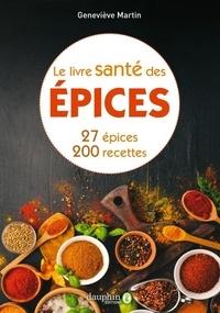 Geneviève Martin - Le livre santé des épices - 27 épices et leurs bienfaits sur la santé. Comment les intégrer dans la cuisine avec 200 recettes.