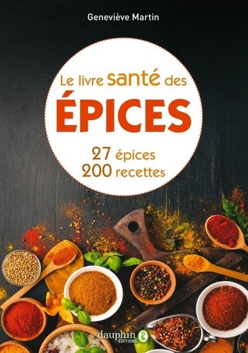 Le livre santé des épices. 27 épices et leurs bienfaits sur la santé. Comment les intégrer dans la cuisine avec 200 recettes 3e édition