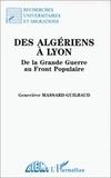 Geneviève Massard-Guilbaud - Des Algériens à Lyon - De la Grande Guerre au Front Populaire.