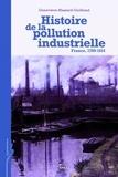 Geneviève Massard-Guilbaud - Histoire de la pollution industrielle - France, 1789-1914.