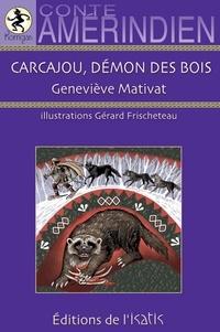 Geneviève Mativat - Carcajou démon des bois.