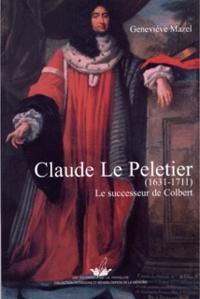 Geneviève Mazel - Claude Le Peletier (1631-1711) - Le successeur de Colbert.