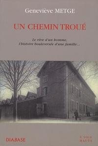 Geneviève Metge - Un chemin troué - Le rêve d'un homme, l'histoire boulversée d'une famille....