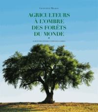 Geneviève Michon - Agriculteurs à l'ombre des forêts du monde - Agroforestiers vernaculaires.