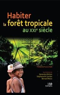 Geneviève Michon et Stéphanie Carrière - Habiter la forêt tropicale au XXIe siècle.