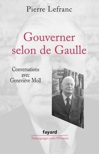 Geneviève Moll et Pierre Lefranc - Gouverner selon de Gaulle.