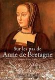 Geneviève-Morgane Tanguy - Sur les pas de Anne de Bretagne.