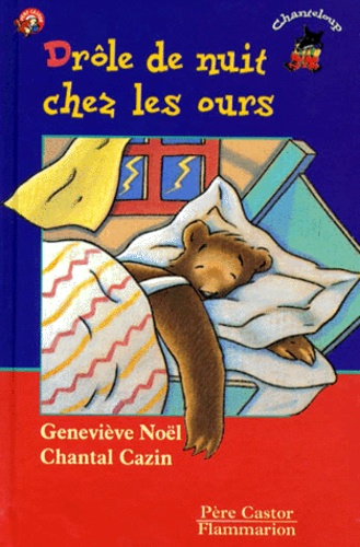 Geneviève Noël et Chantal Cazin - Drôle de nuit chez les ours.