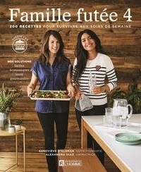 Geneviève O'Gleman et Alexandra Diaz - Famille futée 4 - 200 recettes pour survivre aux soirs de semaine.