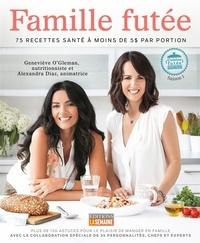 Geneviève O'Gleman et Alexandra Diaz - Famille futée - 75 recettes santé à moins de 5 $ par portion.