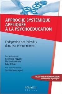 Geneviève Paquette et Myriam Laventure - Approche systémique appliquée à la psychoéducation - L'adaptation des individus dans leur environnement.