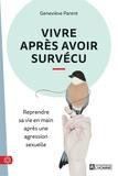 Geneviève Parent - Vivre après avoir survécu - Reprendre sa vie en main après une agression sexuelle.