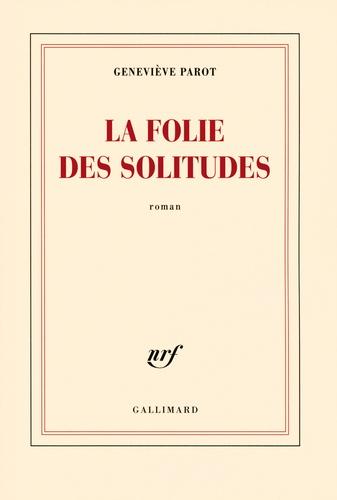 Geneviève Parot - La folies des solitudes.