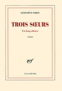 Geneviève Parot - Trois soeurs - Un long silence.