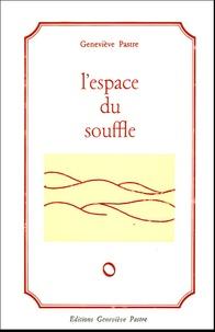 Geneviève Pastre - L'espace du souffle.