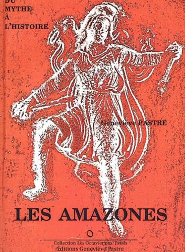 Geneviève Pastre - Les amazones - Du mythe à l'histoire.