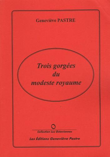 Geneviève Pastre - Trois gorgées du modeste royaume.