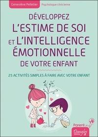 Geneviève Pelletier et Stéphanie Assante - Développez l'estime de soi et l'intelligence émotionnelle de votre enfant - 25 activités simples à faire avec votre enfant.