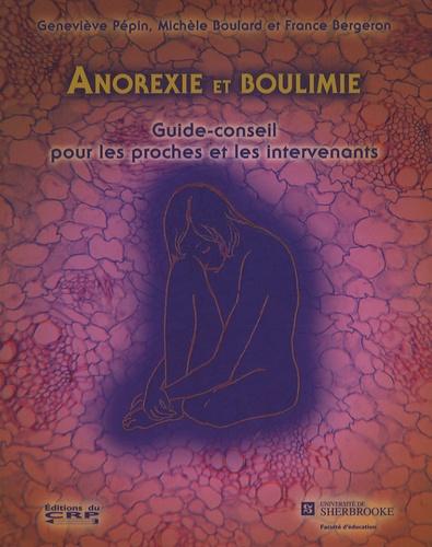 Geneviève Pépin et Michèle Boulard - Anorexie et boulimie - Guide-conseil pour les proches et les intervenants.