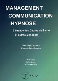 Geneviève Perennou et Chantal Galès-Darrieu - Management, communication, hypnose à l'usage des cadres de santé et autres managers.